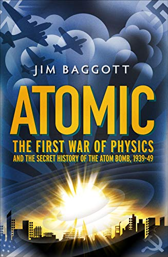 9781848310445: Atomic: The First War of Physics and the Secret History of the Atom Bomb 1939-49