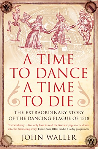 9781848310537: A Time to Dance, a Time to Die: The Extraordinary Story of the Dancing Plague of 1518