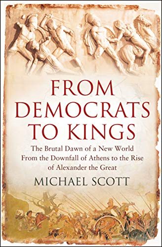 9781848310735: From Democrats to Kings: The Brutal Dawn of a New World from the Downfall of Athens to the Rise of Alexander the Great