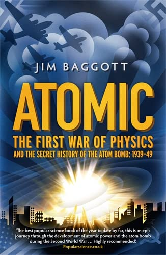 9781848310827: Atomic: The First War of Physics and the Secret History of the Atom Bomb 1939 -1949
