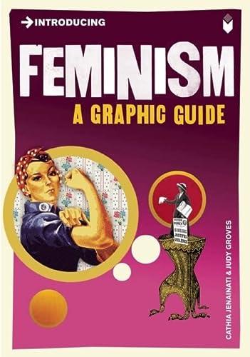 Introducing Feminism: A Graphic Guide: Cathia Jenainati; Illustrator-Judy Groves