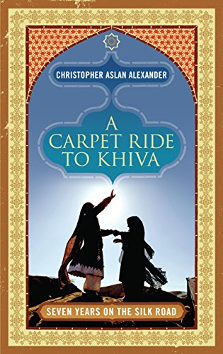 9781848311251: A Carpet Ride to Khiva: Seven Years on the Silk Road