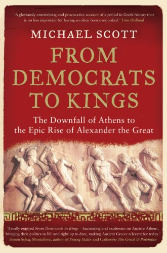 9781848311312: From Democrats to Kings: The Downfall of Athens to the Epic Rise of Alexander the Great