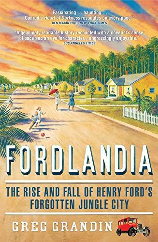 Fordlandia: The Rise and Fall of Henry: Greg Grandin