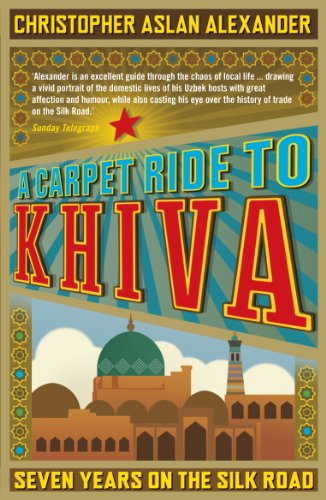 9781848311497: A Carpet Ride to Khiva: Seven Years on the Silk Road
