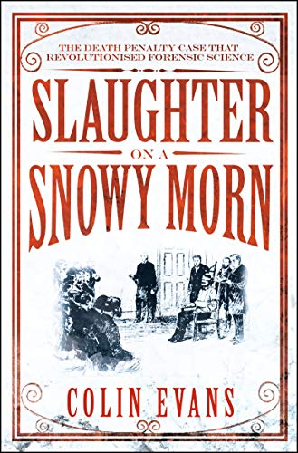 9781848311657: Slaughter on a Snowy Morn: A Tale of Murder, Corruption and the Death Penalty Case That Revolutionised the American Courtroom