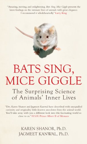 Bats Sing, Mice Giggle: The Surprising Science of Animals' Inner Lives: Shanor, Karen; Kanwal,...