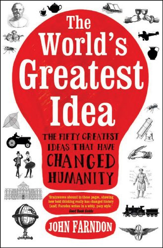 THE WORLD'S GREATEST IDEA: THE FIFTY GREATEST IDEAS THAT HAVE CHANGED HUMAN ITY