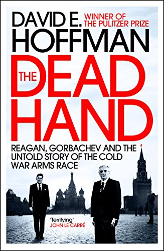 9781848312999: The Dead Hand: Reagan, Gorbachev and the Untold Story of the Cold War Arms Race