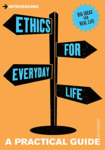 Introducing Ethics for Everyday Life: A Practical Guide: Robinson, Dave
