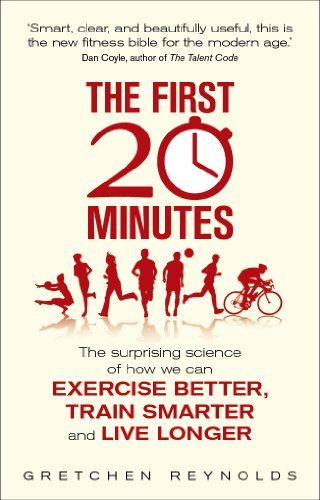 9781848315020: The First 20 Minutes: The Surprising Science of How We Can Exercise Better, Train Smarter and Live Longer
