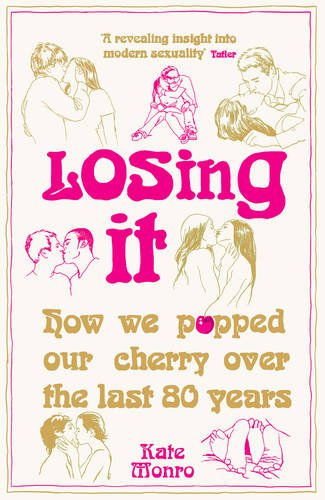 9781848316010: Losing It: How We Popped Our Cherry Over the Last 80 Years: How We Popped Our Cherry Over the Last 80 Years