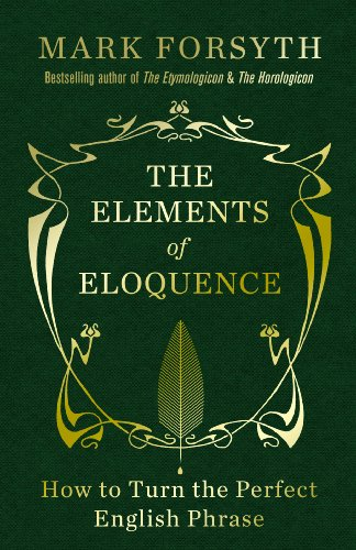 9781848316218: The Elements of Eloquence: How to Turn the Perfect English Phrase