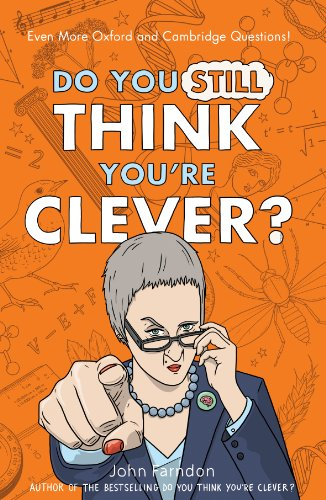 9781848316294: Do You Still Think You're Clever?: Even More Oxford and Cambridge Questions!