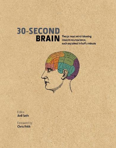 9781848316478: 30-Second Brain: The 50 most mind-blowing ideas in neuroscience, each explained in half a minute