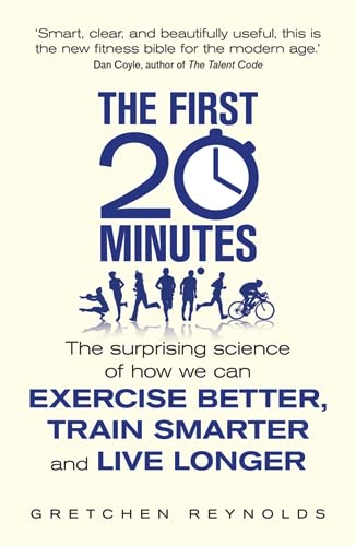 9781848316515: The First 20 Minutes: The Surprising Science of How We Can Exercise Better, Train Smarter and Live Longer
