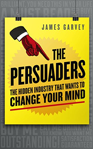 9781848316607: The Persuaders: The hidden industry that wants to change your mind
