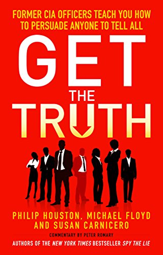 9781848316676: Get the Truth: Former CIA Officers Teach You How to Persuade Anyone to Tell All