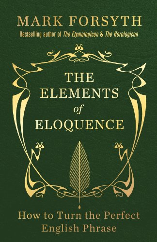 9781848317338: The Elements of Eloquence: How to Turn the Perfect English Phrase