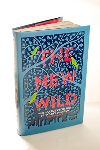 9781848318342: The New Wild: Why invasive species will be nature's salvation