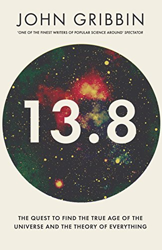 9781848319189: 13.8: The Quest to Find the True Age of the Universe and the Theory of Everything