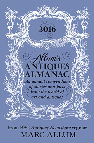 9781848319356: Allum's Antiques Almanac: An Annual Compendium of Stories and Facts from the World of Art and Antiques