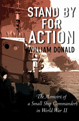 Stand by for Action: The Memoirs of a Small Ship Commander in World War II: William Donald