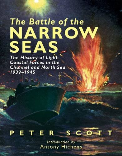 9781848320352: The Battle of the Narrow Seas: The History of the Light Coastal Forces in the Channel & North Sea, 1939-1945