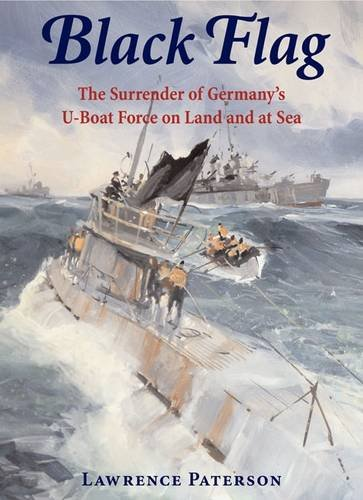 9781848320376: Black Flag: The Surrender of Germany's U-Boat Forces on Land and at Sea