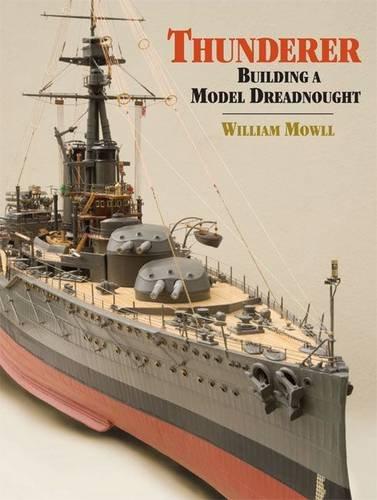 Thunderer: Building a Model Dreadnought: Mowll, William