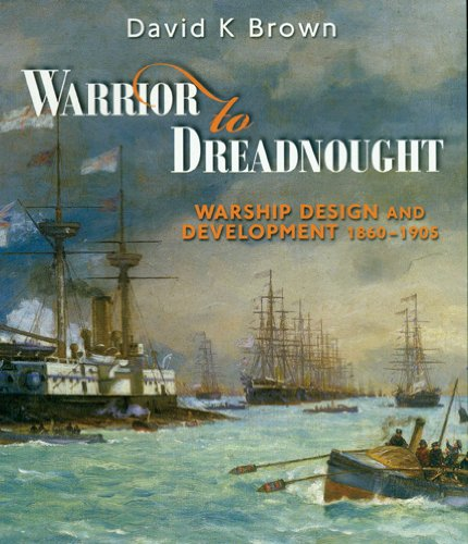 Warrior to Dreadnought: Warship Development, 1860-1905 (1848320868) by David K. Brown
