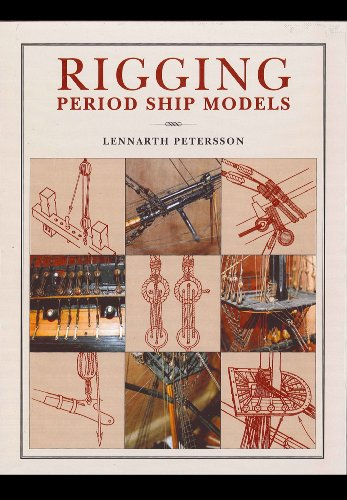 Rigging Period Ship Models: A Step-By-Step Guide to the Intricacies of Square-Rig: Petersson, ...