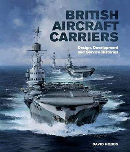 9781848321380: British Aircraft Carriers: Design, Development & Service Histories
