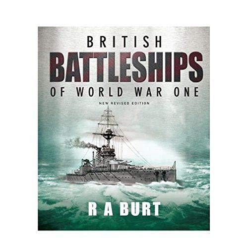 BRITISH BATTLESHIPS OF WORLD WAR ONE: R. A. Burt
