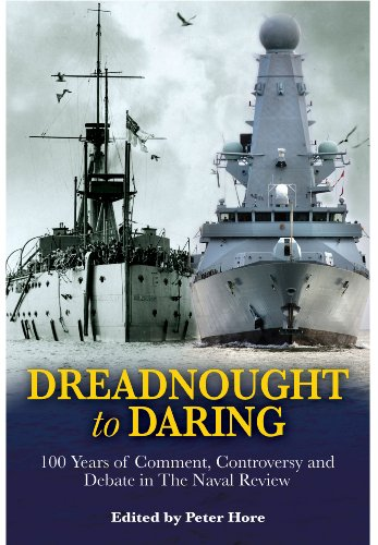 Dreadnought to Daring. 100 Years of Comment, Controversy and Debate in The Naval Review.: Captain ...