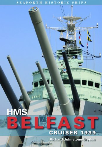 HMS Belfast: Cruiser 1939 (Seaforth Historic Ships Series): Johnstone-Bryden, Richard