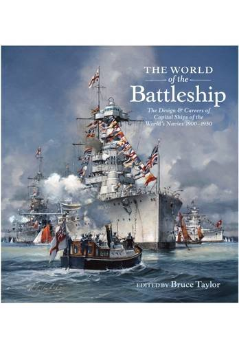 9781848321786: The World of the Battleship: The Design and Careers of Capital Ships of the World's Navies 1900-1950