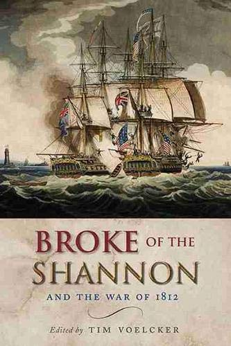 Broke of the Shannon and the War of 1812: Voelcker, Tim