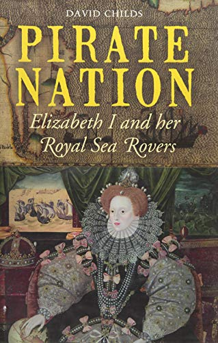 9781848321908: Pirate Nation: Elizabeth I and Her Royal Sea Rovers
