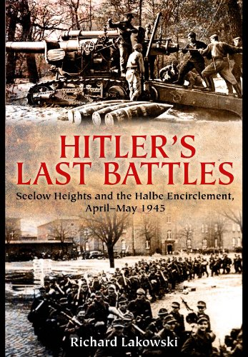 9781848322080: Hitler's Last Battles: Seelow and the Halbe Encirclement, April-May 1945