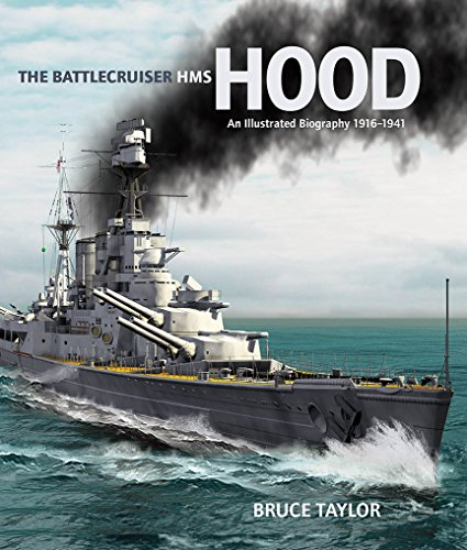 The Battlecruiser HMS Hood: An Illustrated Biography, 1916-1941: Taylor, Bruce