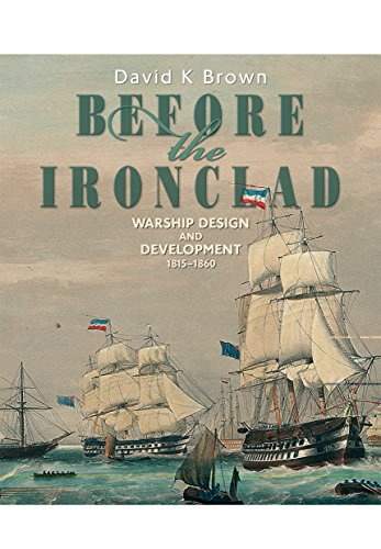 Before the Ironclad: Warship Design and Development 1815-1860.