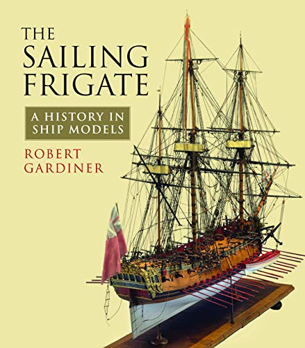 9781848322950: The Sailing Frigate: A History in Ship Models