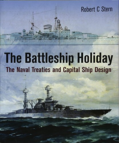 The Battleship Holiday: The Naval Treaties and Capital Ship Design: Stern, Robert C.