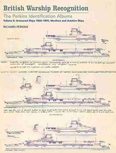9781848323865: British Warship Recognition: The Perkins Identification Albums: Volume II: Armored Ships 1860-1895, Monitors and Aviation Ships