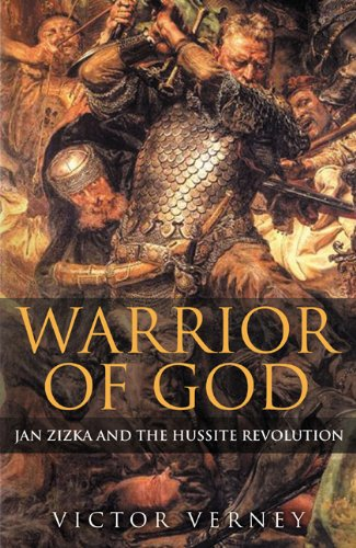 WARRIOR OF GOD: Jan Zizka and the Hussite Revolution: Verney, Victor; ,