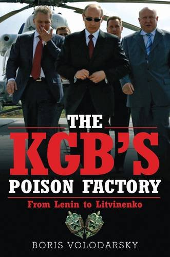 The KGB's Poison Factory: From Lenin to Litvinenko: Volodarsky, Boris