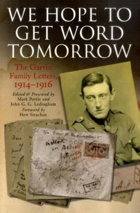 We Hope to Get Word Tomorrow: The Garvin Family Letters, 1914-1916: Frontline Books