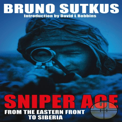 Sniper Ace: From Eastern Front to Siberia: Sutkus, Bruno; Robbins, David L.