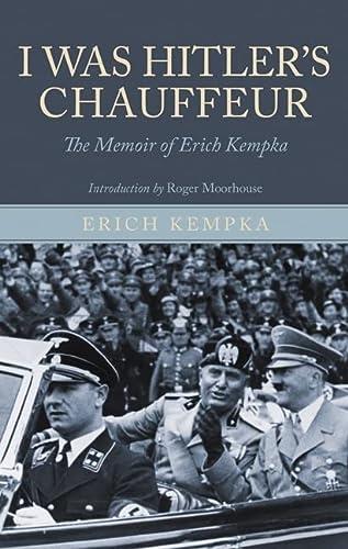 9781848325500: I Was Hitler's Chauffeur: The Memoir of Erich Kempka